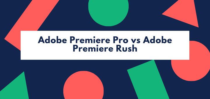Adobe Premiere Pro vs Adobe Premiere Rush