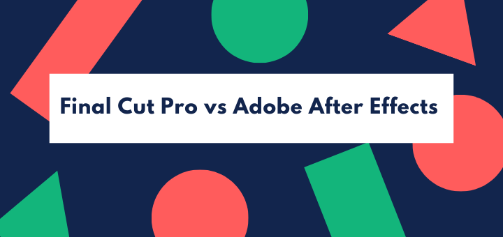 Final Cut Pro vs Adobe After Effects