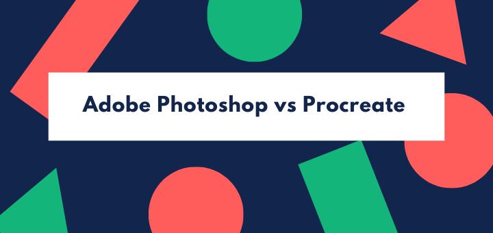 Adobe Photoshop vs Procreate